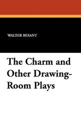 The Charm and Other Drawing-Room Plays, by Walter Besant and Walter Pollack (Paperback)