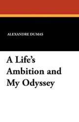 A Life's Ambition and My Odyssey, by Alexandre Dumas (Paperback)