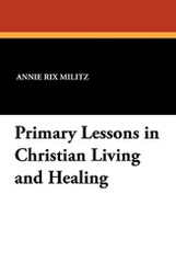 Primary Lessons in Christian Living and Healing, by Annie Rix Militz (Paperback)