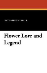 Flower Lore and Legend, by Katharine M. Beals (Paperback)
