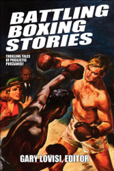 Battling Boxing Stories: Thrilling Tales of Pugilistic Puissance, edited by Gary Lovisi (Paperback)