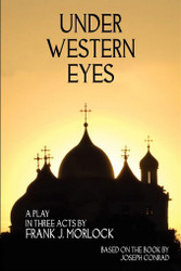 Under Western Eyes: A Play in Three Acts, by Frank J. Morlock (Paperback)