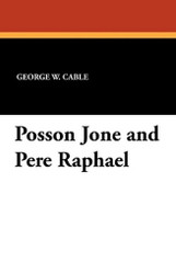 Posson Jone and Pere Raphael, by George W. Cable (Paperback)