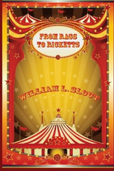 From Rags to Ricketts and Other Essays on Circus History, by William L. Slout (Paperback)