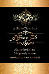 A Fairy Tale: A Play in Three Acts, by Alexandre Dumas and Adolphe de Leuven (Paperback)