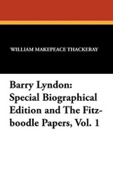 Barry Lyndon: Special Biographical Edition and The Fitz-boodle Papers, Vol.1, by William Makepeace Thackeray (Paperback)