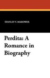 Perdita: A Romance in Biography, by Stanley V. Makower (Paperback)