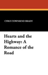 Hearts and the Highway: A Romance of the Road, by Cyrus Townsend Brady (Paperback)