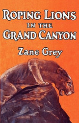 Roping Lions in the Grand Canyon, by Zane Grey (Paperback)