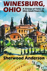 Winesburg, Ohio: A Group of Tales of Ohio Small-Town Life, by Sherwood Anderson (Paperback)