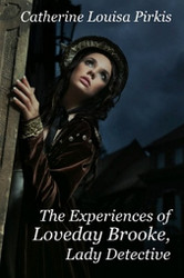 The Experiences of Loveday Brooke, Lady Detective, by Catherine Louisa Pirkis (Paperback)