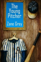 The Young Pitcher, by Zane Grey (Paperback)