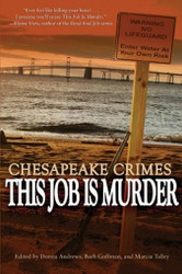 Chesapeake Crimes: This Job Is Murder!, ed. by Donna Andrews, Barb Goffman, and Marcia Talley (Paperback)