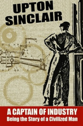 A Captain of Industry: Being the Story of a Civilized Man, by Upton Sinclair (Hardcover)