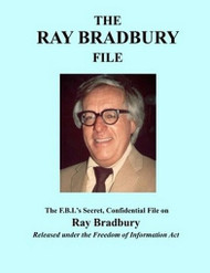 The Ray Bradbury File: The F.B.I.'s Secret, Confidential File on Ray Bradbury (Paperback)