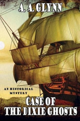 Case of the Dixie Ghosts: An Historical Mystery, by A.A. Glynn (Paperback)