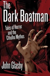 The Dark Boatman: Tales of Horror and the Cthulhu Mythos, by John Glasby (Paperback)