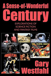 A Sense-of-Wonderful Century: Explorations of Science Fiction and Fantasy Films, by Gary Westfahl (Paperback)