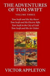 The Adventures of Tom Swift, Volume Three: Four Complete Novels, by Victor Appleton (Paperback)