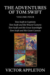 The Adventures of Tom Swift, Volume Four: Four Complete Novels, by Victor Appleton (Paperback)