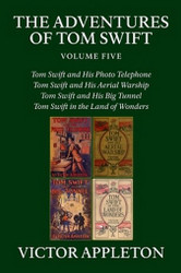 The Adventures of Tom Swift, Volume Five: Four Complete Novels, by Victor Appleton (Paperback)