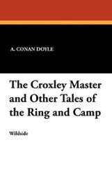 The Croxley Master and Other Tales of the Ring and Camp, by Sir Arthur Conan Doyle (Paperback)