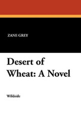 Desert of Wheat: A Novel, by Zane Grey (Paperback)