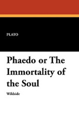 Phaedo or The Immortality of the Soul, by Plato (Paperback)