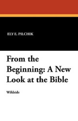 From the Beginning: A New Look at the Bible, by Ely E. Pilchik (Paperback)