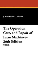 The Operation, Care, and Repair of Farm Machinery, 26th Edition, by the John Deere Company (Paperback)