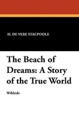 The Beach of Dreams: A Story of the True World, by H. De Vere Stacpoole (Paperback)
