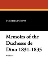 Memoirs of the Duchesse De Dino 1831-1835, by the Duchesse De Dino (Paperback)