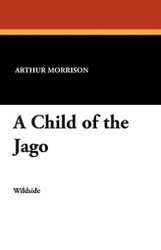 A Child of the Jago, by Arthur Morrison (Paperback)