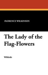 The Lady of the Flag-Flowers, by Florence Wilkinson (Paperback)