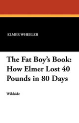 The Fat Boy's Book: How Elmer Lost 40 Pounds in 80 Days, by Elmer Wheeler (Paperback)