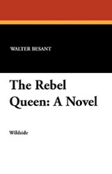 The Rebel Queen: A Novel, by Walter Besant (Paperback)