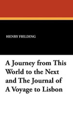 A Journey from This World to the Next and The Journal of A Voyage to Lisbon, by Henry Fielding (Hardcover)