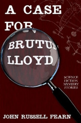 A Case for Brutus Lloyd: Science Fiction Mystery Stories, by John Russell Fearn (Paperback)