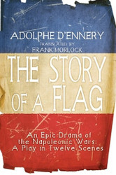 The Story of a Flag: An Epic Drama of the Napoleonic Wars, by Adolphe D'Ennery (Paperback)