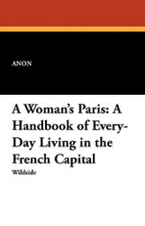 A Woman's Paris: A Handbook of Every-Day Living in the French Capital (Paperback)