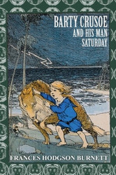 Barty Crusoe and His Man Saturday, by Frances Hodgson Burnett (Paperback)