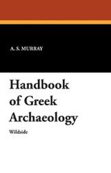 Handbook of Greek Archaeology, by Alexander S. Murray (Paperback)