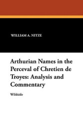 Arthurian Names in the Perceval of Chretien de Troyes: Analysis and Commentary, by William A. Nitze and Harry F. Williams (Paperback)