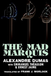 The Mad Marquis: A Play in Five Acts, by Alexandre Dumas, Emmanuel Theaulon, and Ernest Jaime (Paperback)