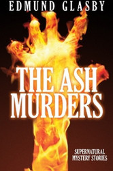 The Ash Murders: Supernatural Mystery Stories, by Edmund Glasby (Paperback)
