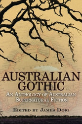 Australian Gothic: An Anthology of Australian Supernatural Fiction, edited by James Doig (Paperback)