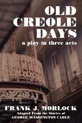 Old Creole Days: A Play in Three Acts, by Frank J. Morlock (Paperback)