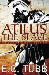 Atilus the Slave: The Saga of Atilus, Book One, by E.C. Tubb (Paperback)