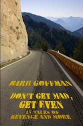 Don't Get Mad, Get Even: 15 Tales of Revenge and More, by Barb Goffman (Paperback)