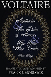 Agathocles & The Duke of Alencon & The Two Wine Casks: Three Plays, by Voltaire (Paperback)